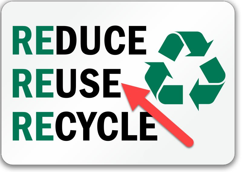 Reduce, reuse, recycle?  REUSE is KING!